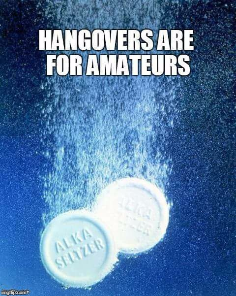 Hangovers Are For Amateurs | image tagged in hangover,alka seltzer,the hangover,vomit,headache,drinking | made w/ Imgflip meme maker