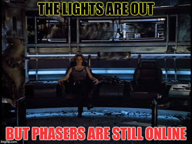 THE LIGHTS ARE OUT BUT PHASERS ARE STILL ONLINE | made w/ Imgflip meme maker