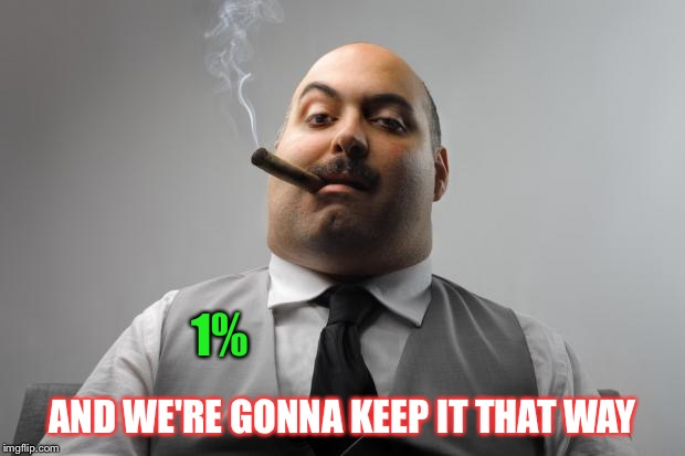 1% AND WE'RE GONNA KEEP IT THAT WAY | made w/ Imgflip meme maker