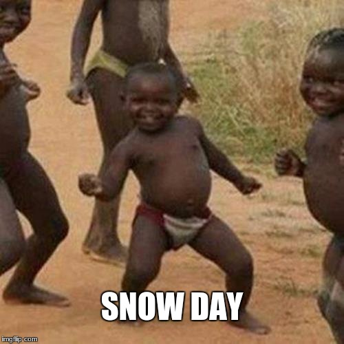 Third World Success Kid Meme | SNOW DAY | image tagged in memes,third world success kid | made w/ Imgflip meme maker