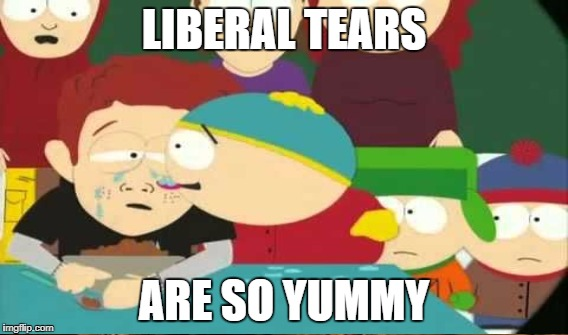 LIBERAL TEARS ARE SO YUMMY | made w/ Imgflip meme maker