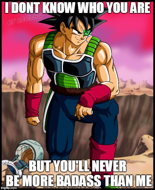 How do I know? I have foresight, son! | I DONT KNOW WHO YOU ARE BUT YOU'LL NEVER BE MORE BADASS THAN ME | image tagged in memes,dragon ball,bardock | made w/ Imgflip meme maker
