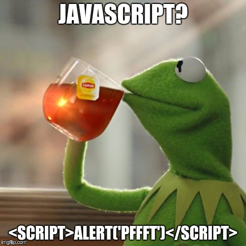 My 2 JS Cents | JAVASCRIPT? <SCRIPT>ALERT('PFFFT')</SCRIPT> | image tagged in memes,but thats none of my business,funny,alert,javascript | made w/ Imgflip meme maker
