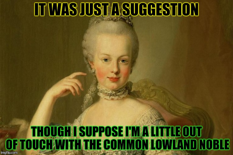 IT WAS JUST A SUGGESTION THOUGH I SUPPOSE I'M A LITTLE OUT OF TOUCH WITH THE COMMON LOWLAND NOBLE | made w/ Imgflip meme maker