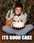ITS GOOD CAKE | made w/ Imgflip meme maker