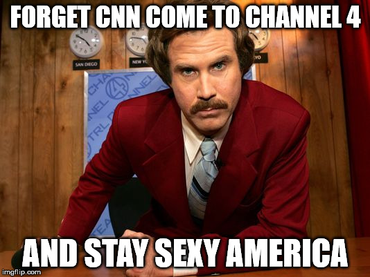 FORGET CNN COME TO CHANNEL 4 AND STAY SEXY AMERICA | made w/ Imgflip meme maker