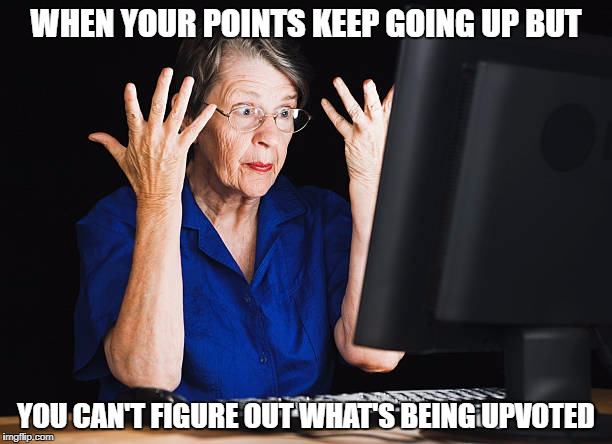 I can't complain though | WHEN YOUR POINTS KEEP GOING UP BUT YOU CAN'T FIGURE OUT WHAT'S BEING UPVOTED | image tagged in memes,i don't know,what's going on | made w/ Imgflip meme maker