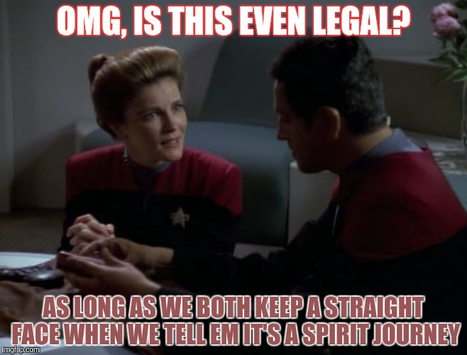 OMG, IS THIS EVEN LEGAL? AS LONG AS WE BOTH KEEP A STRAIGHT FACE WHEN WE TELL EM IT'S A SPIRIT JOURNEY | made w/ Imgflip meme maker
