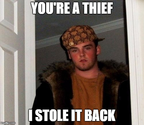 YOU'RE A THIEF I STOLE IT BACK | made w/ Imgflip meme maker
