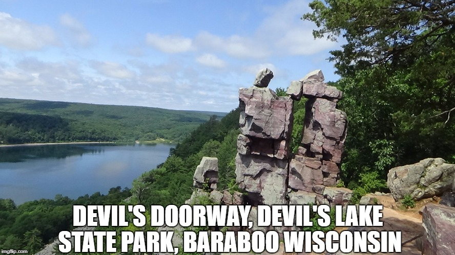 Wisconsin: An OlympianProduct Series | DEVIL'S DOORWAY, DEVIL'S LAKE STATE PARK, BARABOO WISCONSIN | image tagged in wisconsin,olympianproduct,i still don't have a lot of meme ideas so you're getting my vacation photos | made w/ Imgflip meme maker