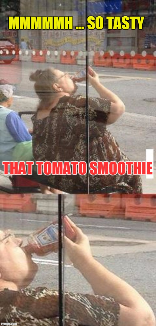 MMMMMH ... SO TASTY THAT TOMATO SMOOTHIE | made w/ Imgflip meme maker