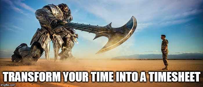 Transformers | TRANSFORM YOUR TIME INTO A TIMESHEET | image tagged in transformers,timesheet,memes,transformer meme,timesheet meme | made w/ Imgflip meme maker