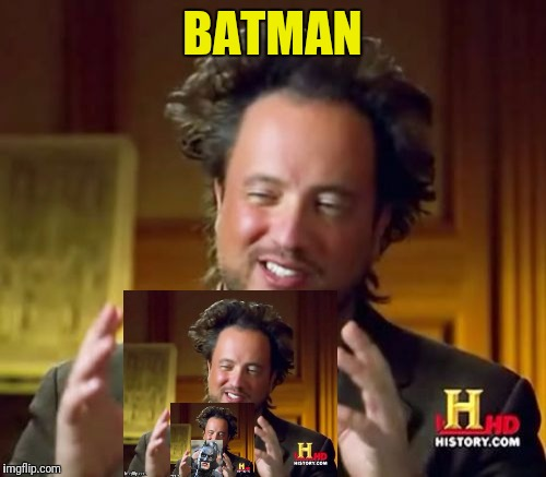 He is the night | BATMAN | image tagged in memes,ancient aliens | made w/ Imgflip meme maker