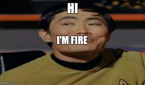 HI I'M FIRE | made w/ Imgflip meme maker