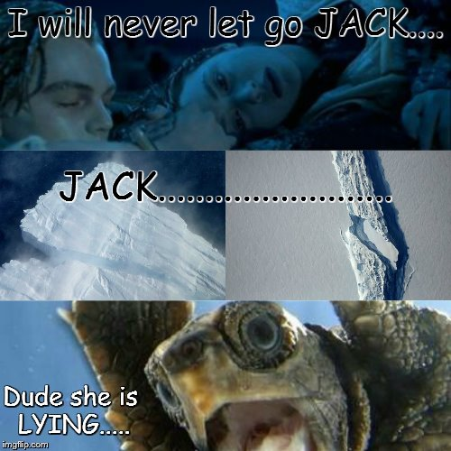 She will never let go NEVER | I will never let go JACK.... Dude she is LYING..... JACK......................... | image tagged in lying,there was enough rooms,cold a water too | made w/ Imgflip meme maker