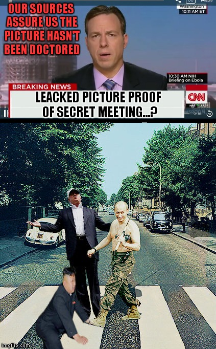 Seems legit... | LEACKED PICTURE PROOF OF SECRET MEETING...? OUR SOURCES ASSURE US THE PICTURE HASN'T BEEN DOCTORED | image tagged in seems legit,cnn fake news,cnn breaking news,meme war | made w/ Imgflip meme maker
