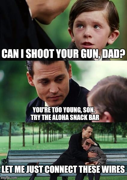 They start 'em young | CAN I SHOOT YOUR GUN, DAD? YOU'RE TOO YOUNG, SON.  TRY THE ALOHA SNACK BAR LET ME JUST CONNECT THESE WIRES | image tagged in memes,finding neverland,terrorism,isis,allahu akbar | made w/ Imgflip meme maker