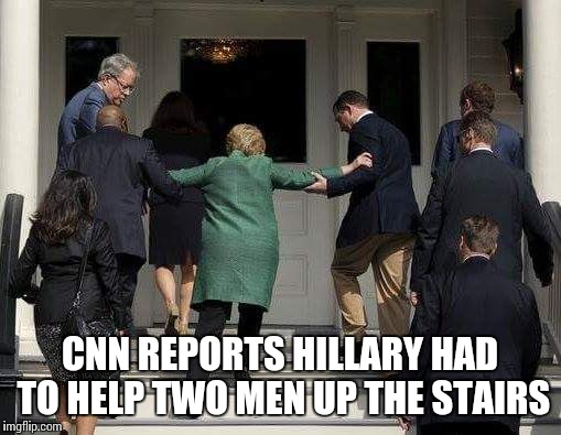 CNN REPORTS HILLARY HAD TO HELP TWO MEN UP THE STAIRS | image tagged in healthy hillary | made w/ Imgflip meme maker