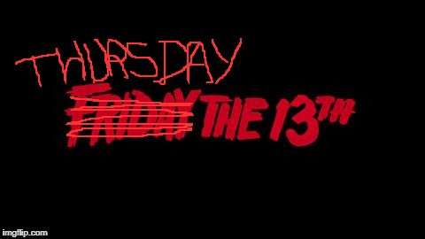 Friday the 13th | image tagged in friday the 13th | made w/ Imgflip meme maker