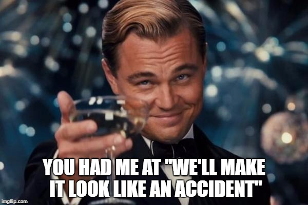 "Leonardo Dicaprio Cheers Meme | YOU HAD ME AT ""WE'LL MAKE IT LOOK LIKE AN ACCIDENT"" 