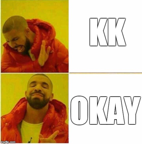 Enough of the KK please | KK OKAY | image tagged in drake hotline approves | made w/ Imgflip meme maker