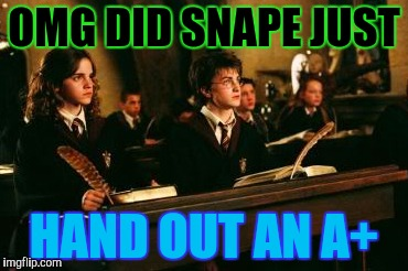 OMG DID SNAPE JUST HAND OUT AN A+ | made w/ Imgflip meme maker