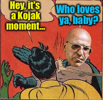 Kojak Slapping Robin, A Kojak Kodak Moment  | Hey, it's a Kojak moment... Who loves ya, baby? | image tagged in memes,batman slapping robin,evilmandoevil,funny | made w/ Imgflip meme maker