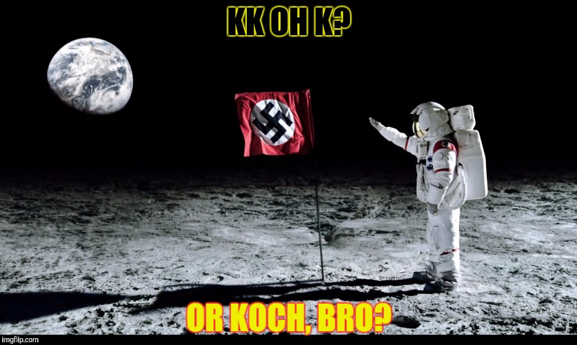 KK OH K? OR KOCH, BRO? | made w/ Imgflip meme maker