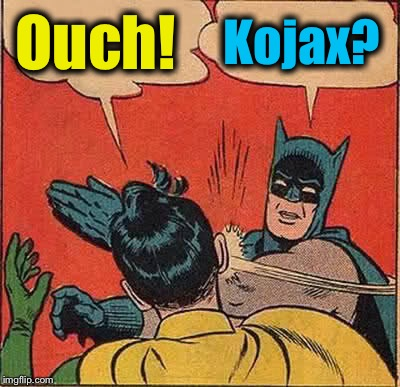 Batman Slapping Robin Meme | Ouch! Kojax? | image tagged in memes,batman slapping robin | made w/ Imgflip meme maker