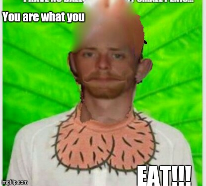 Dickhead johnson says...  | You are what you EAT!!! | image tagged in dickhead johnson,anything for peter,michael chad johnson | made w/ Imgflip meme maker