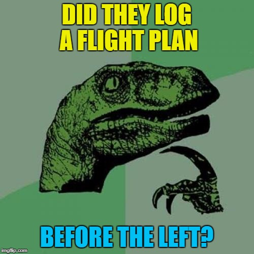 Philosoraptor Meme | DID THEY LOG A FLIGHT PLAN BEFORE THE LEFT? | image tagged in memes,philosoraptor | made w/ Imgflip meme maker