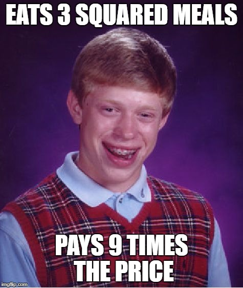Bad Luck Brian Meme | EATS 3 SQUARED MEALS PAYS 9 TIMES THE PRICE | image tagged in memes,bad luck brian | made w/ Imgflip meme maker