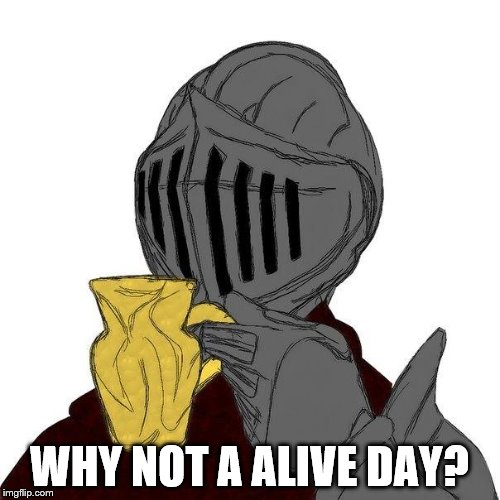 WHY NOT A ALIVE DAY? | made w/ Imgflip meme maker