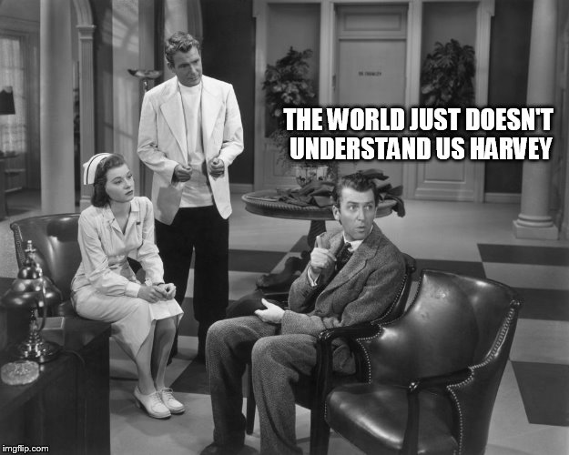 THE WORLD JUST DOESN'T UNDERSTAND US HARVEY | made w/ Imgflip meme maker