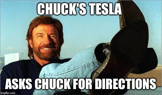 CHUCK'S TESLA ASKS CHUCK FOR DIRECTIONS | made w/ Imgflip meme maker