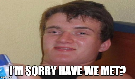 I'M SORRY HAVE WE MET? | made w/ Imgflip meme maker
