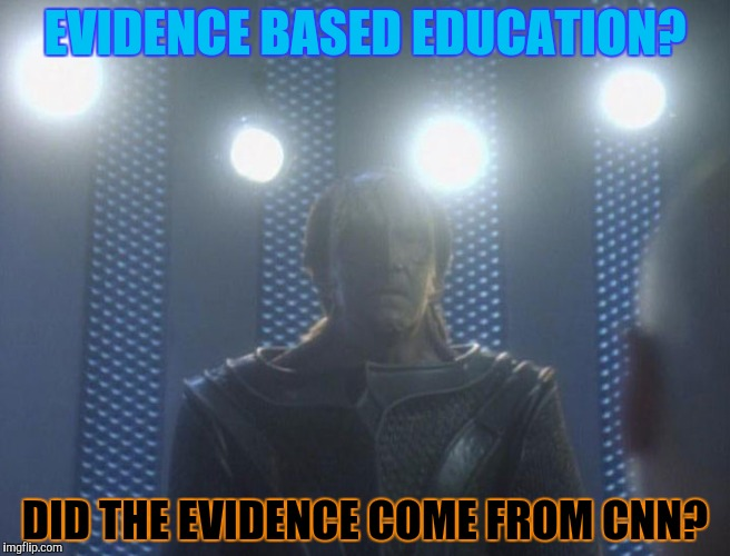 EVIDENCE BASED EDUCATION? DID THE EVIDENCE COME FROM CNN? | made w/ Imgflip meme maker