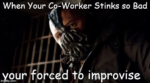 Permission Bane Meme | When Your Co-Worker Stinks so Bad your forced to improvise | image tagged in memes,permission bane | made w/ Imgflip meme maker