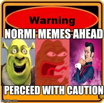 Warning Sign Meme | NORMI MEMES AHEAD PERCEED WITH CAUTION | image tagged in memes,warning sign | made w/ Imgflip meme maker