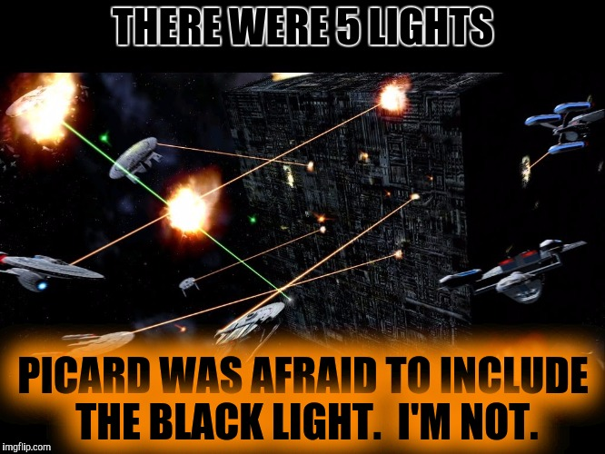 THERE WERE 5 LIGHTS PICARD WAS AFRAID TO INCLUDE THE BLACK LIGHT.  I'M NOT. | made w/ Imgflip meme maker