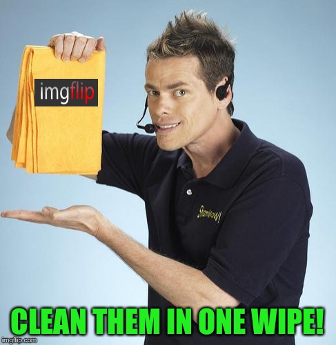CLEAN THEM IN ONE WIPE! | made w/ Imgflip meme maker