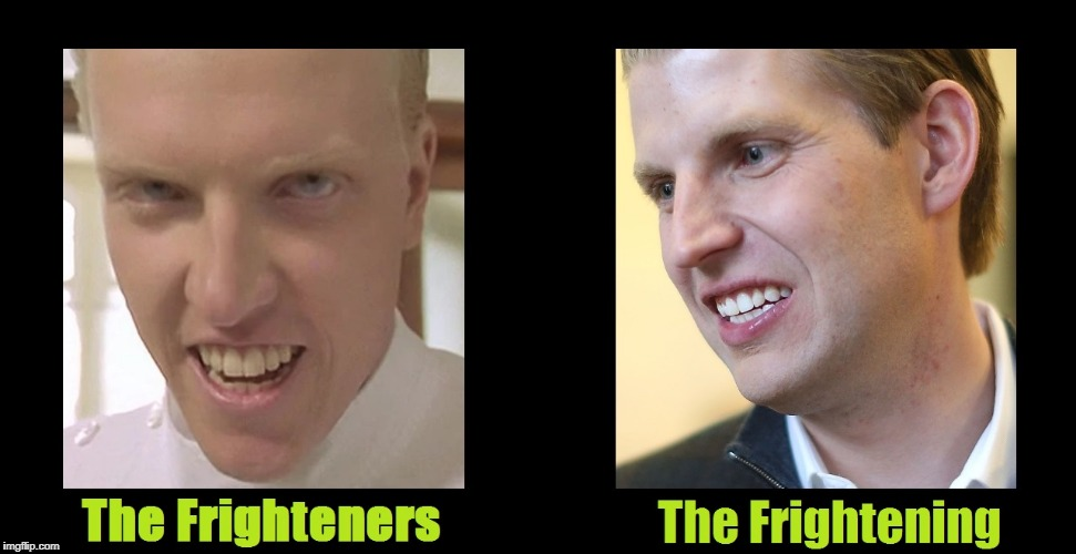 scary broohaha | image tagged in trump,donald drumpf,eric trump,funny | made w/ Imgflip meme maker
