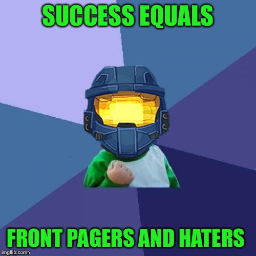 I know I've made it now | SUCCESS EQUALS FRONT PAGERS AND HATERS | image tagged in 1befyj,success church,haters gonna hate,you mad bro | made w/ Imgflip meme maker