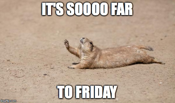 IT'S SOOOO FAR TO FRIDAY | made w/ Imgflip meme maker