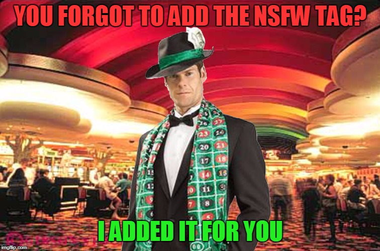 Merciful Mod | YOU FORGOT TO ADD THE NSFW TAG? I ADDED IT FOR YOU | image tagged in merciful mod in the casino,memes | made w/ Imgflip meme maker