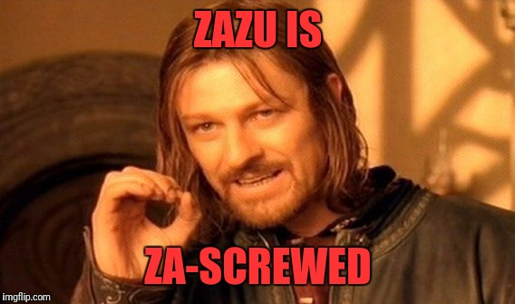 One Does Not Simply Meme | ZAZU IS ZA-SCREWED | image tagged in memes,one does not simply | made w/ Imgflip meme maker