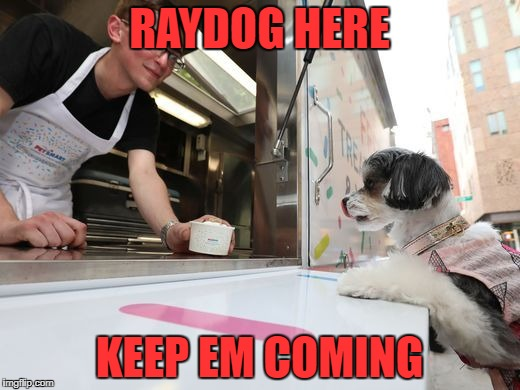 Raydog trying to cool off | RAYDOG HERE KEEP EM COMING | image tagged in raydog,ice cream | made w/ Imgflip meme maker