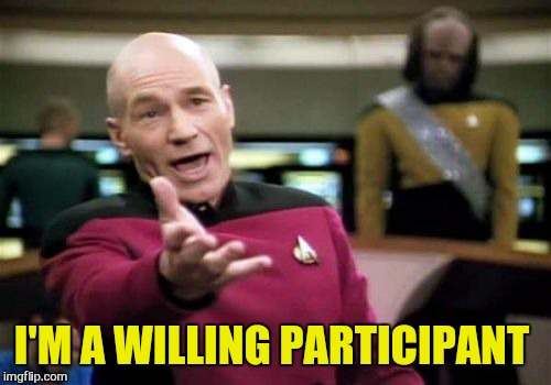 Picard Wtf Meme | I'M A WILLING PARTICIPANT | image tagged in memes,picard wtf | made w/ Imgflip meme maker