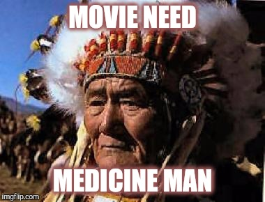 Memes, Indian | MOVIE NEED MEDICINE MAN | image tagged in memes,indian | made w/ Imgflip meme maker