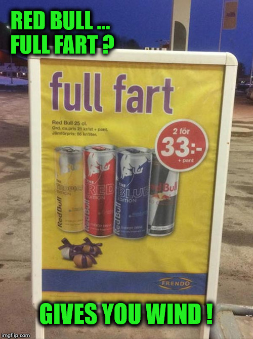 Red Bull ... Don't Just Give You Wings  |  RED BULL ... FULL FART ? GIVES YOU WIND ! | image tagged in memes,funny,sign,red bull,wind | made w/ Imgflip meme maker
